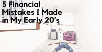5 Financial Mistakes I Made in My Early 20's (That I Wish I Could Take Back)